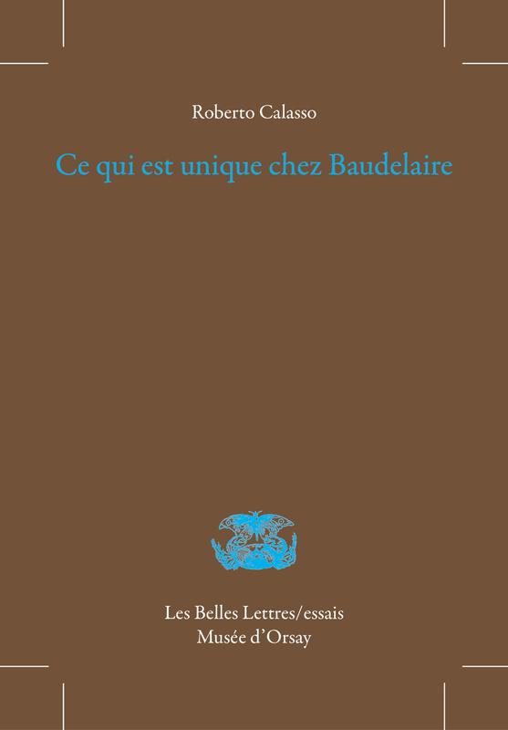 Roberto Calasso : Ce qui est unique chez Baudelaire  / Les Belles Lettres